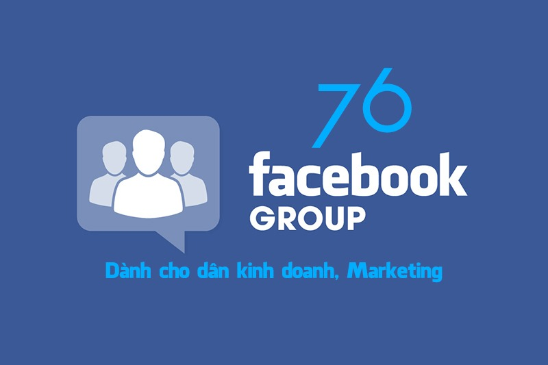 76 Facebook Groups hữu ích về chủ đề kinh doanh, Marketing