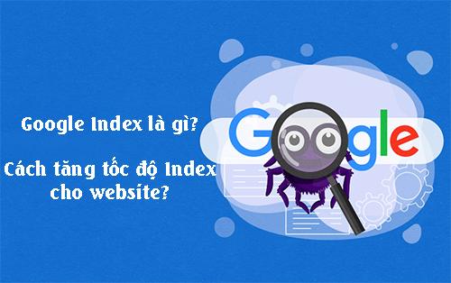 Google index là gì? 7 cách đẩy nhanh quá trình Index?